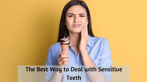 The Best Way to Deal with Sensitive Teeth