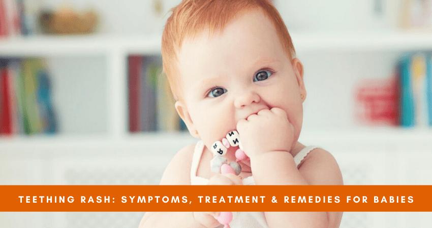 Teething Rash: Symptoms, Treatment& Remedies for Babies
