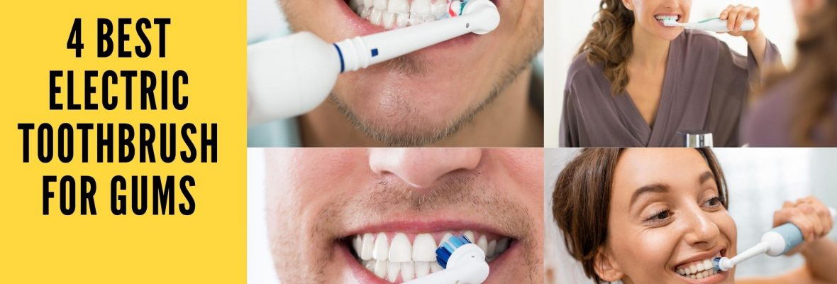 4 Best Electric Toothbrush for Gums To Buy in 2020