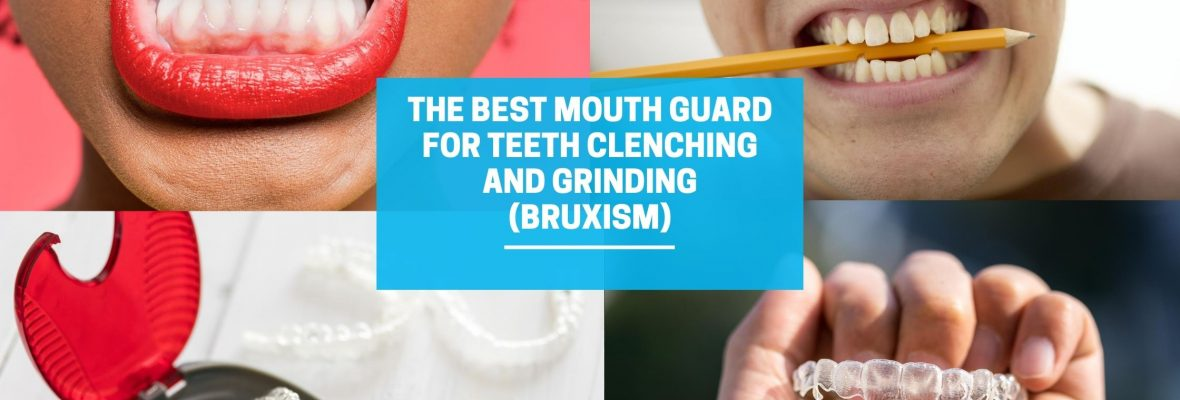 The Best mouth guard for teeth clenching and Grinding (Bruxism)-2020