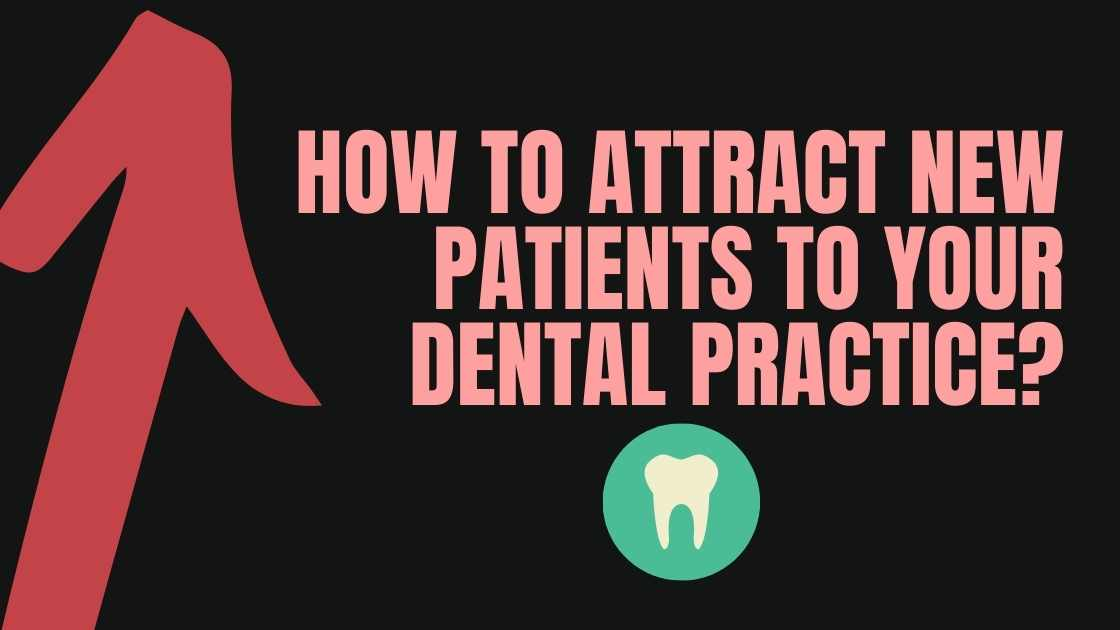 How to attract new Patients to your Dental Practice?
