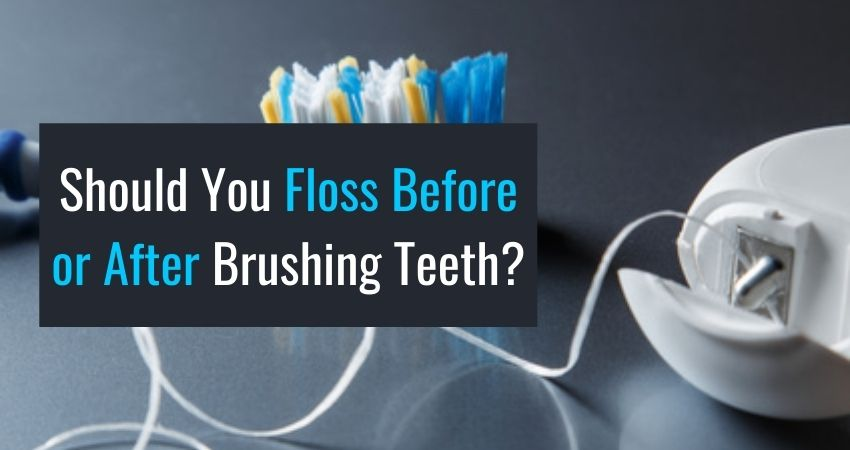 Should You Floss Before or After Brushing Teeth