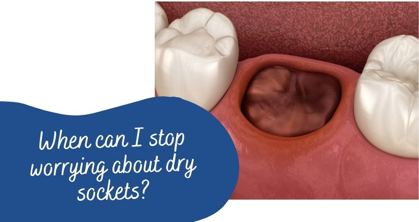 When can I stop worrying about dry sockets?