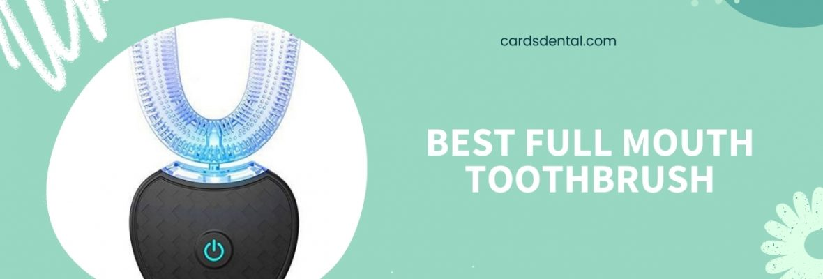 Best Full Mouth Toothbrush of 2021: Reviews & Buying Guide