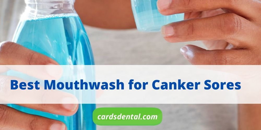 Best Mouthwash for Canker Sores: Reviews & Buying Guide 2021